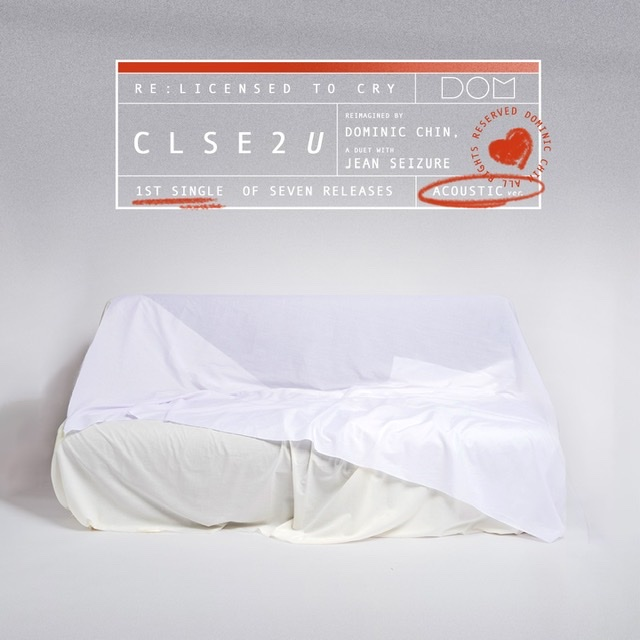 """Dominic Chin drops stripped-down versions of """"clse2u"""" and hit EP, License To Cry"""